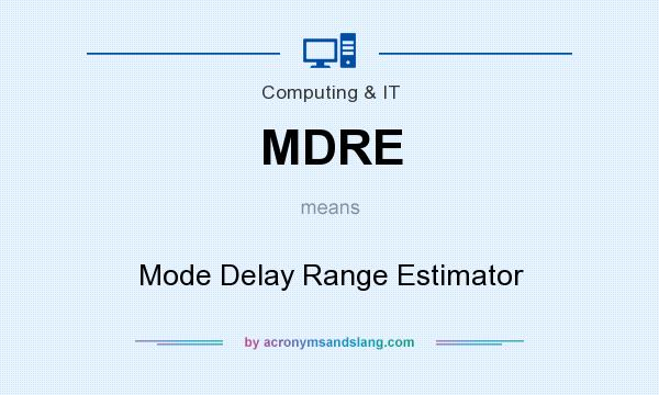 What does MDRE mean? It stands for Mode Delay Range Estimator