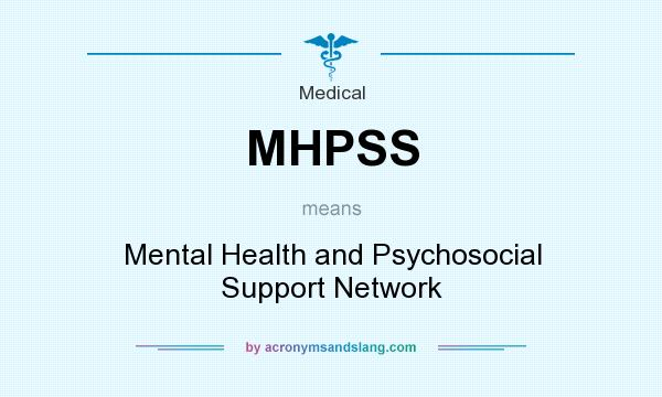 What does MHPSS mean? It stands for Mental Health and Psychosocial Support Network