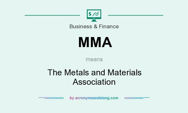 What does MMA mean? It stands for The Metals and Materials Association