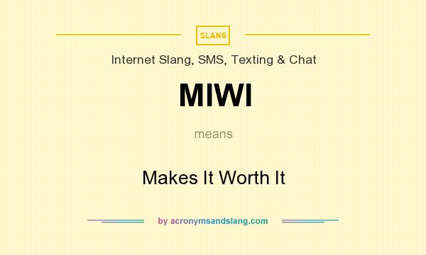 What does MIWI mean? It stands for Makes It Worth It