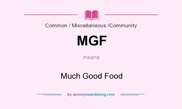 What does MGF mean? It stands for Much Good Food