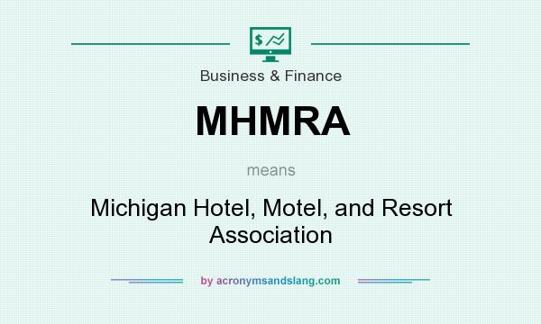 What does MHMRA mean? It stands for Michigan Hotel, Motel, and Resort Association