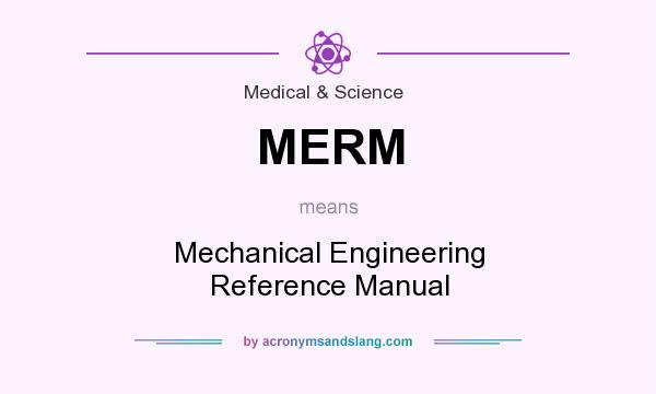 What does MERM mean? It stands for Mechanical Engineering Reference Manual