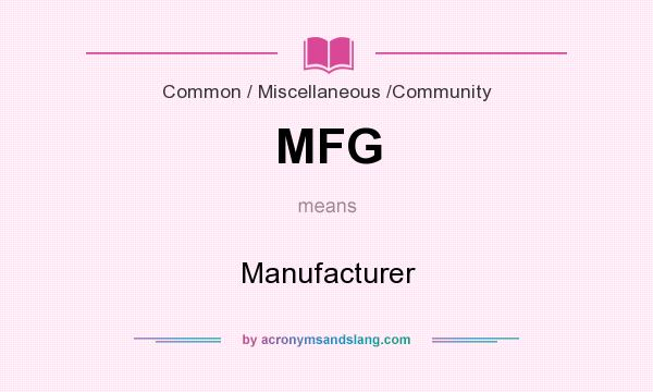 What does MFG mean? It stands for Manufacturer
