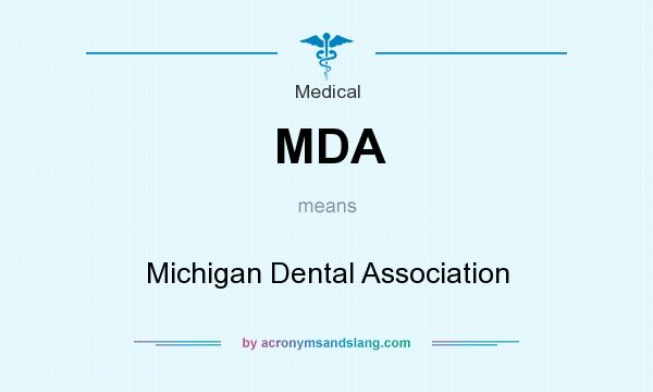 What does MDA mean? It stands for Michigan Dental Association