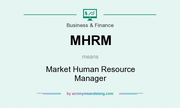 What does MHRM mean? It stands for Market Human Resource Manager