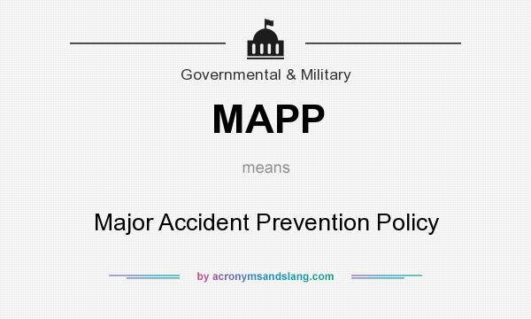 What does MAPP mean? It stands for Major Accident Prevention Policy