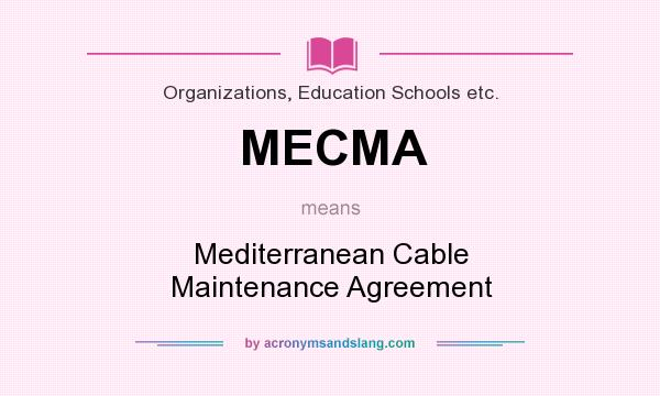 What does MECMA mean? It stands for Mediterranean Cable Maintenance Agreement