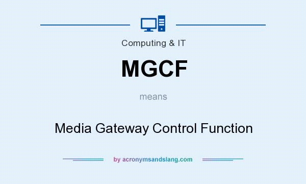 What does MGCF mean? It stands for Media Gateway Control Function