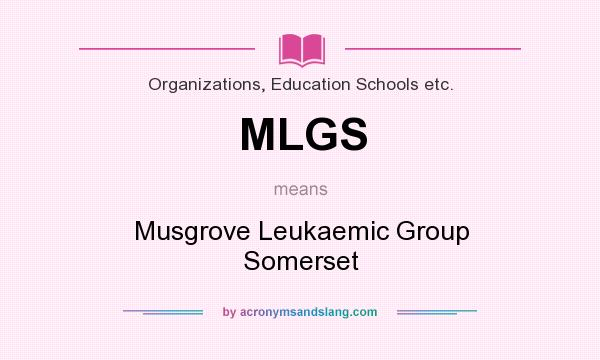 What does MLGS mean? It stands for Musgrove Leukaemic Group Somerset