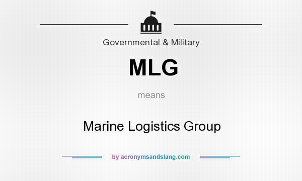 What does MLG mean? It stands for Marine Logistics Group