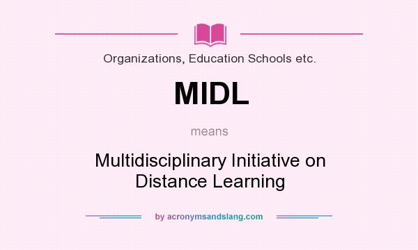What does MIDL mean? It stands for Multidisciplinary Initiative on Distance Learning