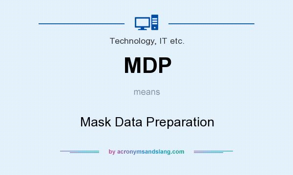 What does MDP mean? It stands for Mask Data Preparation