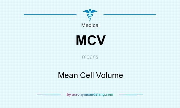 What does MCV mean? It stands for Mean Cell Volume
