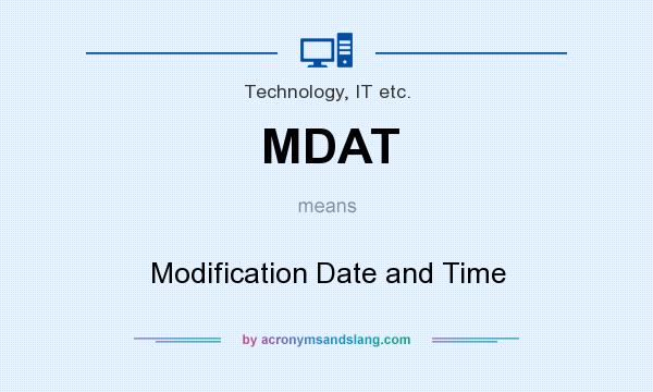 What does MDAT mean? It stands for Modification Date and Time