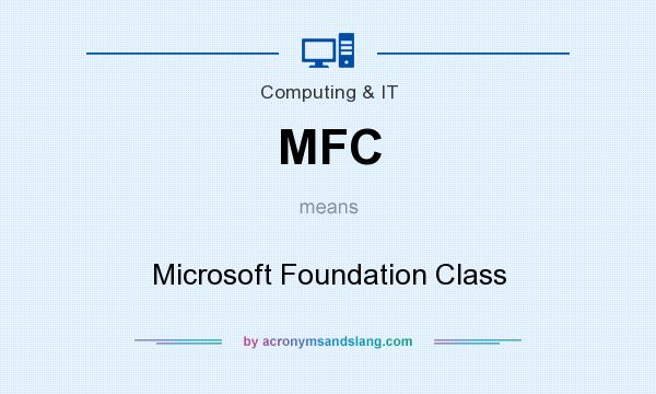 What does MFC mean? It stands for Microsoft Foundation Class