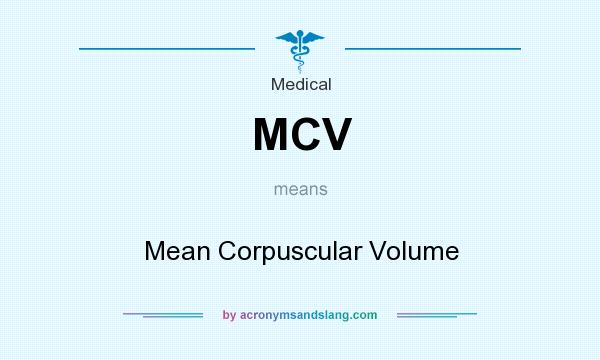What does MCV mean? It stands for Mean Corpuscular Volume