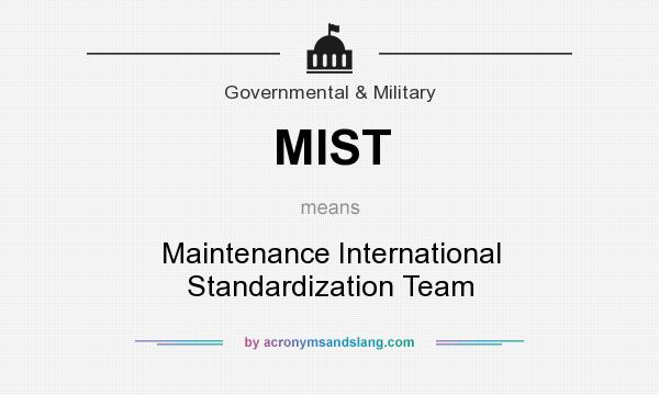 What does MIST mean? It stands for Maintenance International Standardization Team
