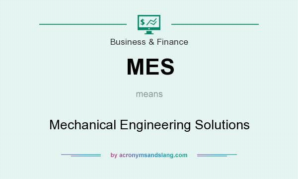 What does MES mean? It stands for Mechanical Engineering Solutions