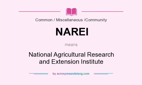What does NAREI mean? It stands for National Agricultural Research and Extension Institute
