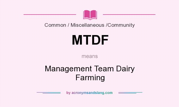 What does MTDF mean? It stands for Management Team Dairy Farming