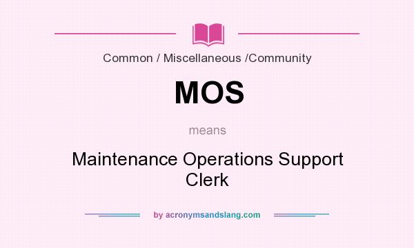 What does MOS mean? It stands for Maintenance Operations Support Clerk