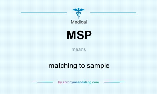 What does MSP mean? It stands for matching to sample