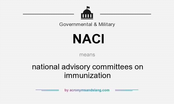 What does NACI mean? It stands for national advisory committees on immunization