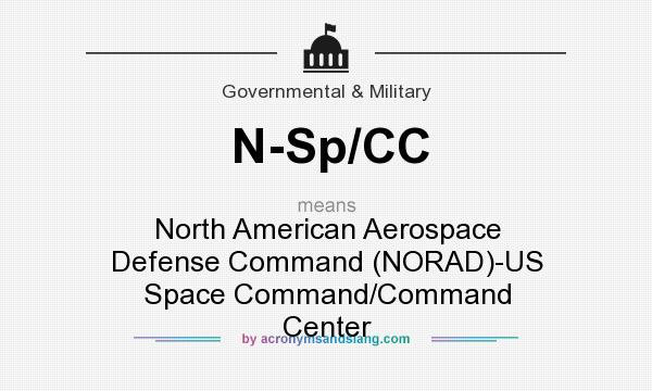 What does N-Sp/CC mean? It stands for North American Aerospace Defense Command (NORAD)-US Space Command/Command Center