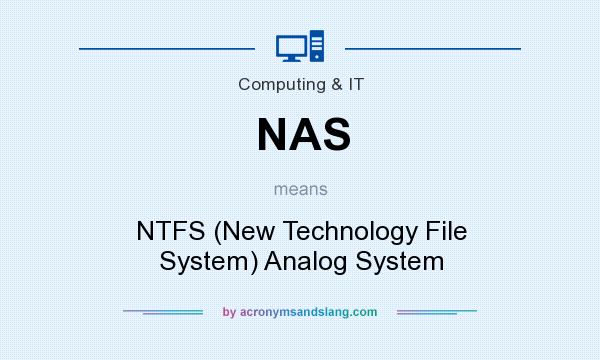 What does NAS mean? It stands for NTFS (New Technology File System) Analog System