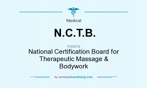 What does N.C.T.B. mean? It stands for National Certification Board for Therapeutic Massage & Bodywork