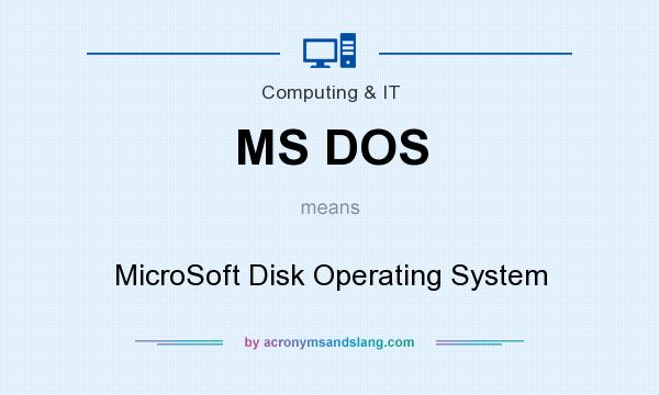 What does MS DOS mean? It stands for MicroSoft Disk Operating System