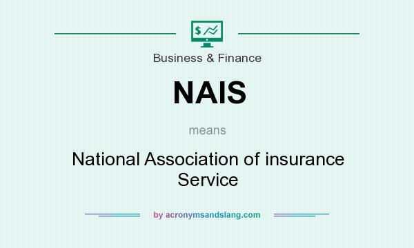 What does NAIS mean? It stands for National Association of insurance Service