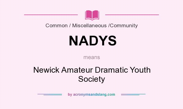 What does NADYS mean? It stands for Newick Amateur Dramatic Youth Society