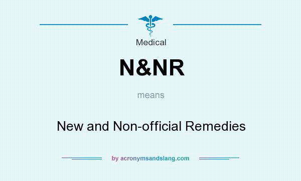 What does N&NR mean? It stands for New and Non-official Remedies