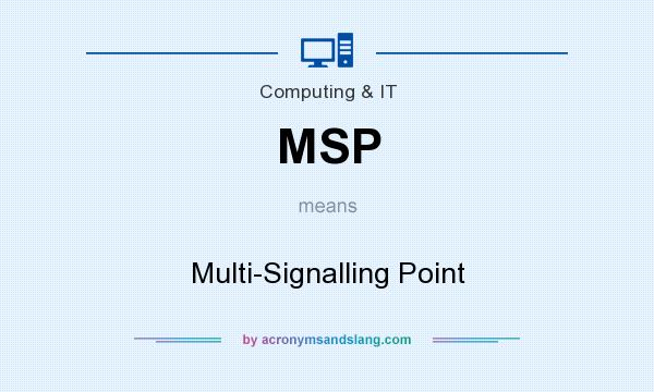 What does MSP mean? It stands for Multi-Signalling Point