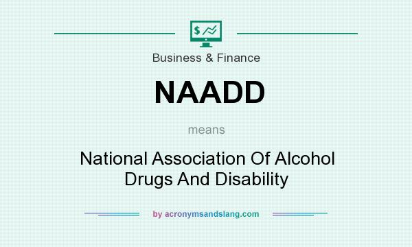 What does NAADD mean? It stands for National Association Of Alcohol Drugs And Disability