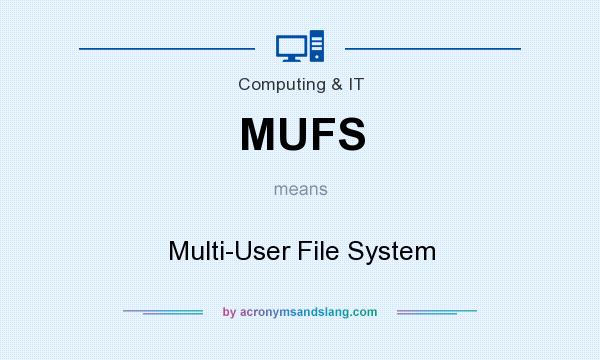 What does MUFS mean? It stands for Multi-User File System
