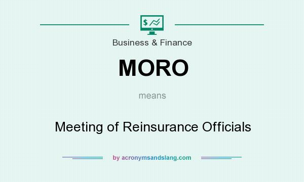 What does MORO mean? It stands for Meeting of Reinsurance Officials
