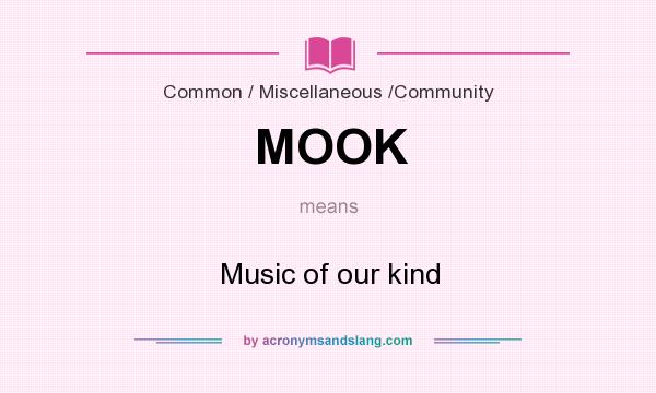What does MOOK mean? It stands for Music of our kind