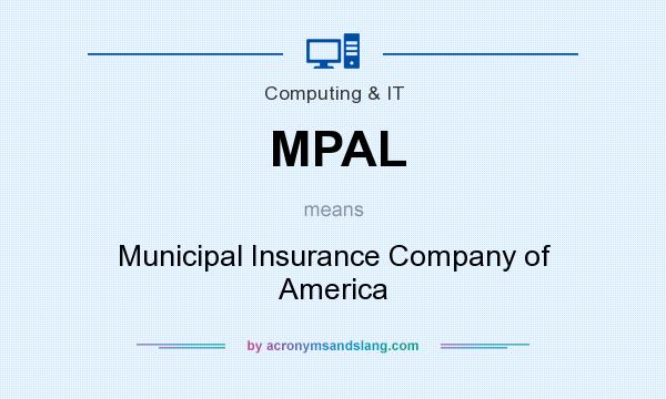 What does MPAL mean? It stands for Municipal Insurance Company of America