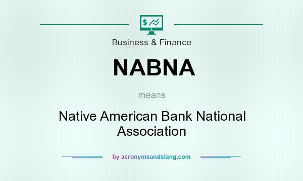 What does NABNA mean? It stands for Native American Bank National Association