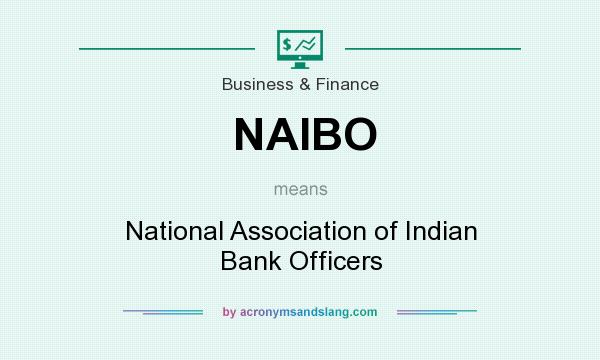 What does NAIBO mean? It stands for National Association of Indian Bank Officers