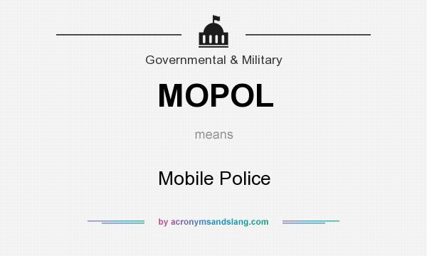 What does MOPOL mean? It stands for Mobile Police