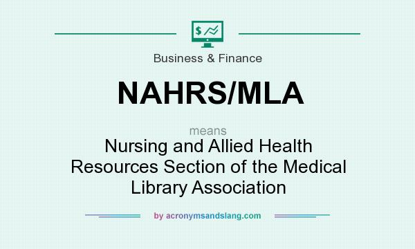 What does NAHRS/MLA mean? It stands for Nursing and Allied Health Resources Section of the Medical Library Association