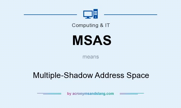 What does MSAS mean? It stands for Multiple-Shadow Address Space