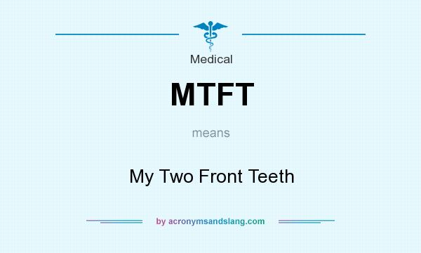 What does MTFT mean? It stands for My Two Front Teeth