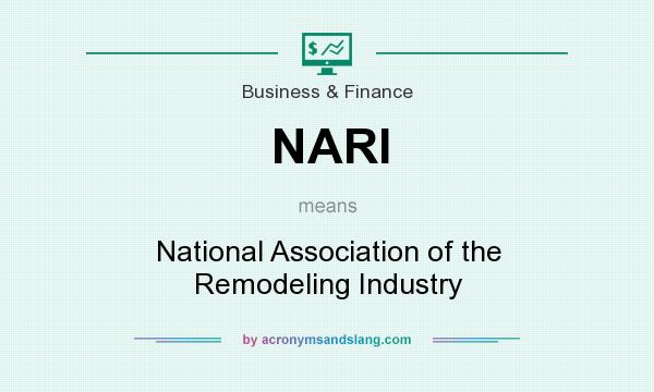 What does NARI mean? It stands for National Association of the Remodeling Industry