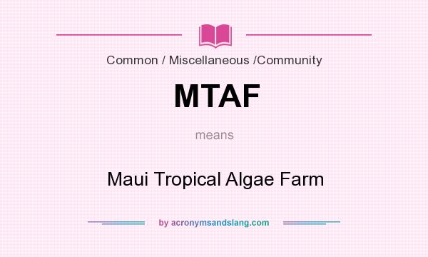 What does MTAF mean? It stands for Maui Tropical Algae Farm
