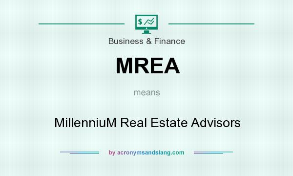 What does MREA mean? It stands for MillenniuM Real Estate Advisors